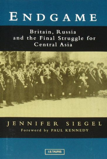 Endgame - Britain, Russia and the Final Struggle for Asia, by Jennifer Siegel